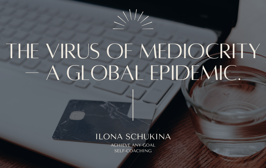 The virus of mediocrity – a global epidemic.