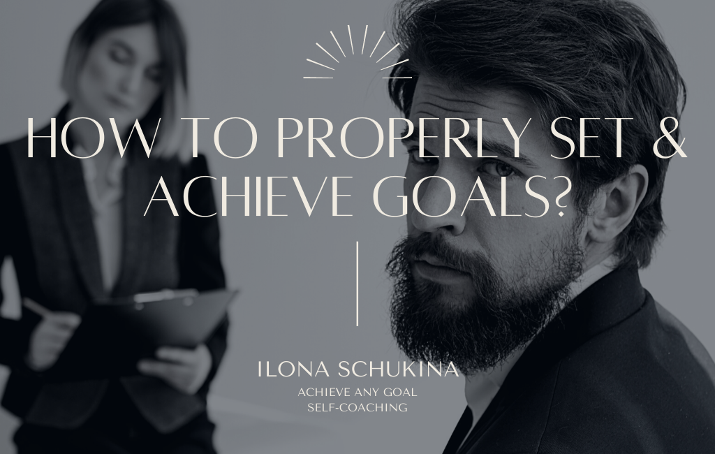 How to properly set & achieve goals?