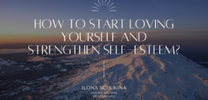 How to start loving yourself and strengthen self-esteem?